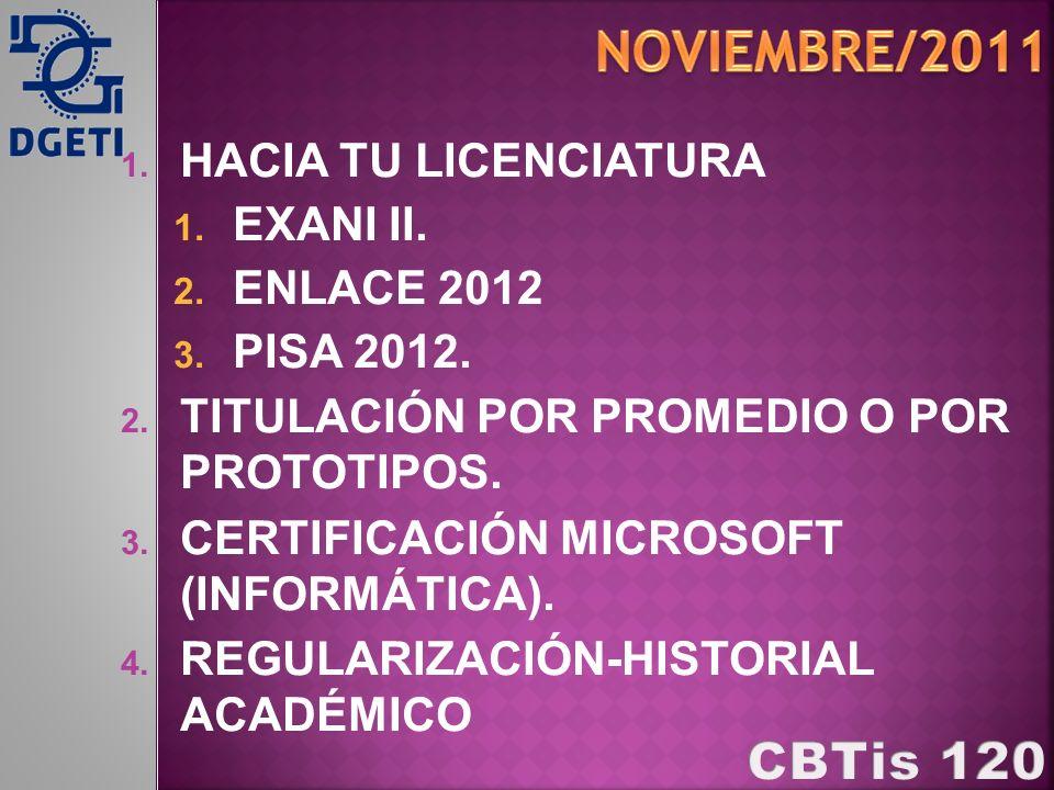 Noviembre/2011 HACIA TU LICENCIATURA EXANI II. ENLACE 2012 PISA 2012.
