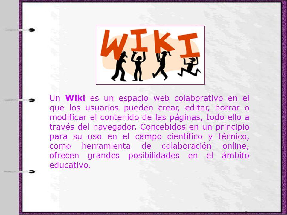 Un Wiki es un espacio web colaborativo en el que los usuarios pueden crear, editar, borrar o modificar el contenido de las páginas, todo ello a través del navegador.