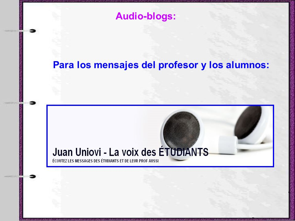 Audio-blogs: Para los mensajes del profesor y los alumnos: