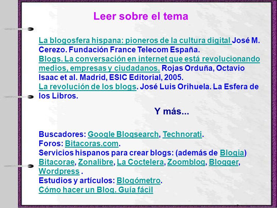 Leer sobre el tema La blogosfera hispana: pioneros de la cultura digital José M. Cerezo. Fundación France Telecom España.