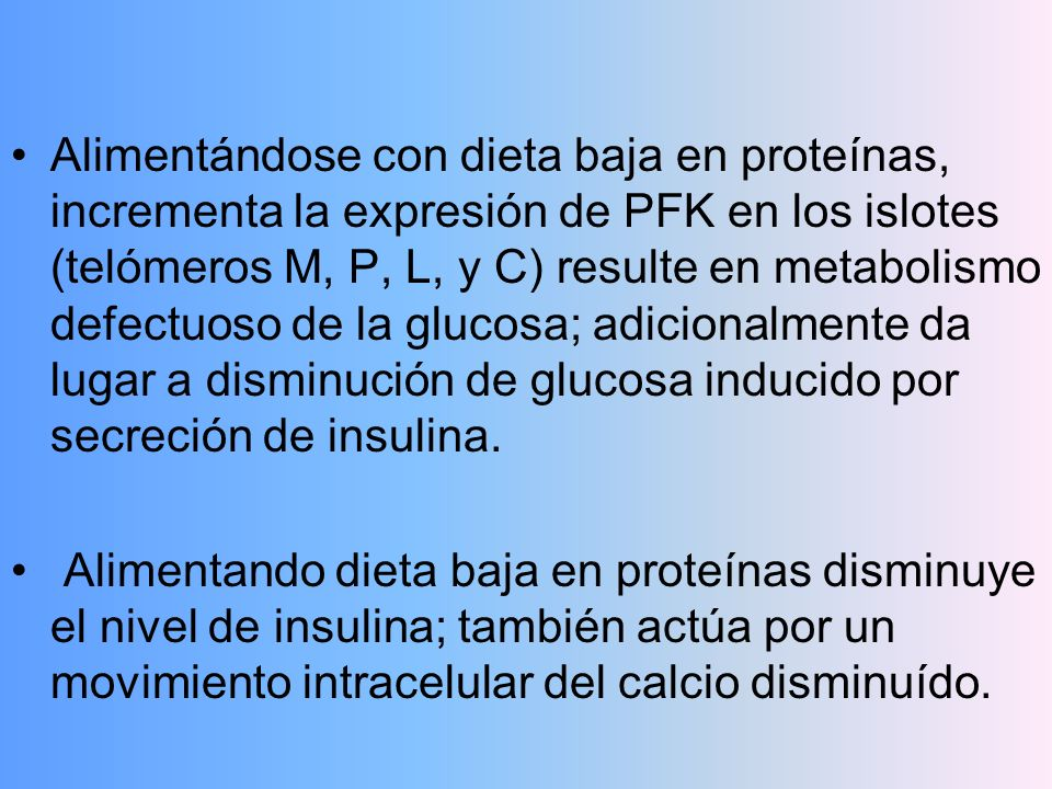 Alimentándose con dieta baja en proteínas, incrementa la expresión de PFK en los islotes (telómeros M, P, L, y C) resulte en metabolismo defectuoso de la glucosa; adicionalmente da lugar a disminución de glucosa inducido por secreción de insulina.