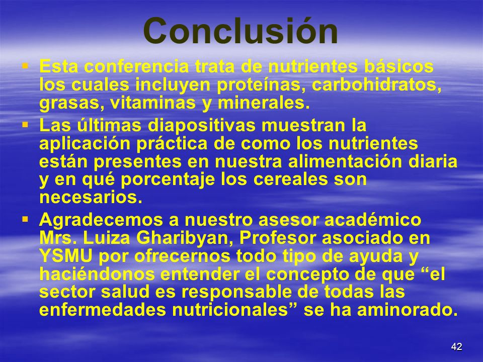 Conclusión Esta conferencia trata de nutrientes básicos los cuales incluyen proteínas, carbohidratos, grasas, vitaminas y minerales.