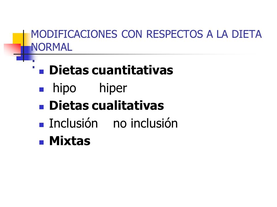 MODIFICACIONES CON RESPECTOS A LA DIETA NORMAL :
