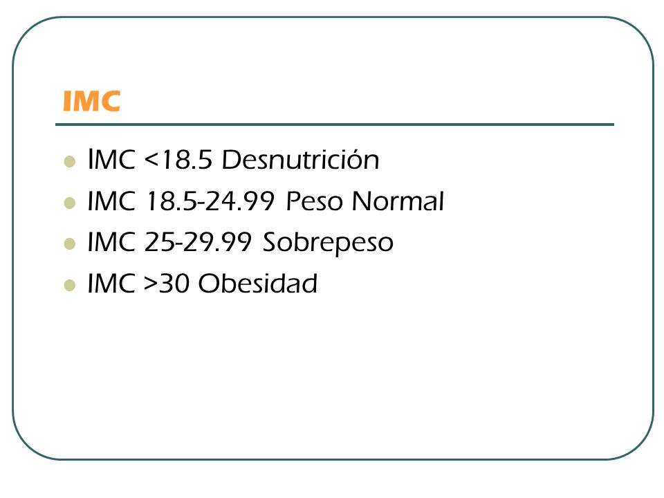 IMC IMC <18.5 Desnutrición IMC 18.5-24.99 Peso Normal