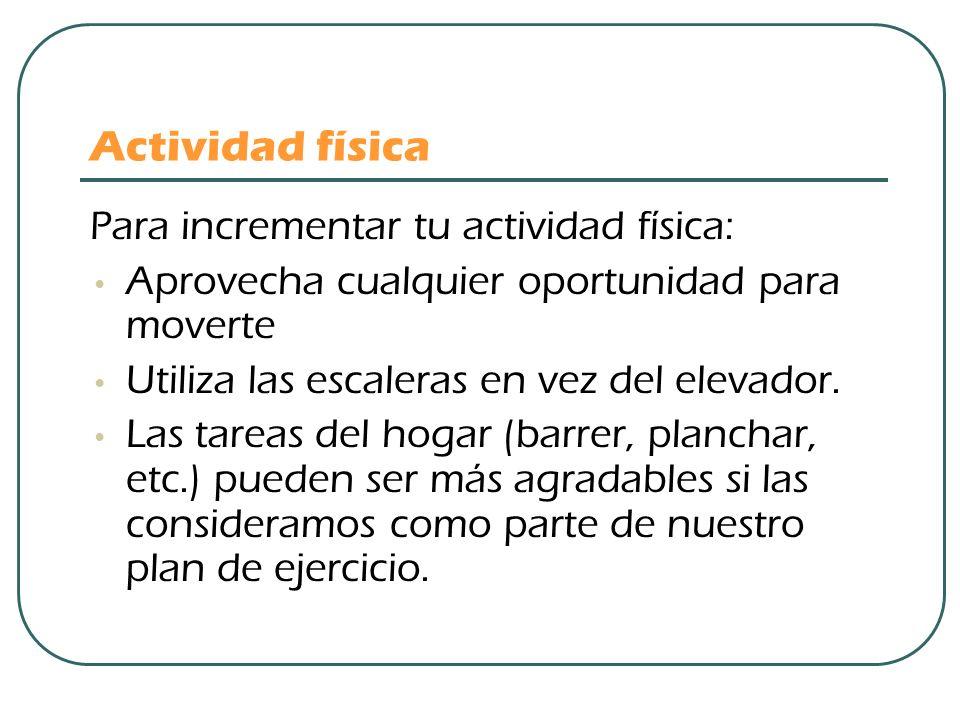 Actividad física Para incrementar tu actividad física: