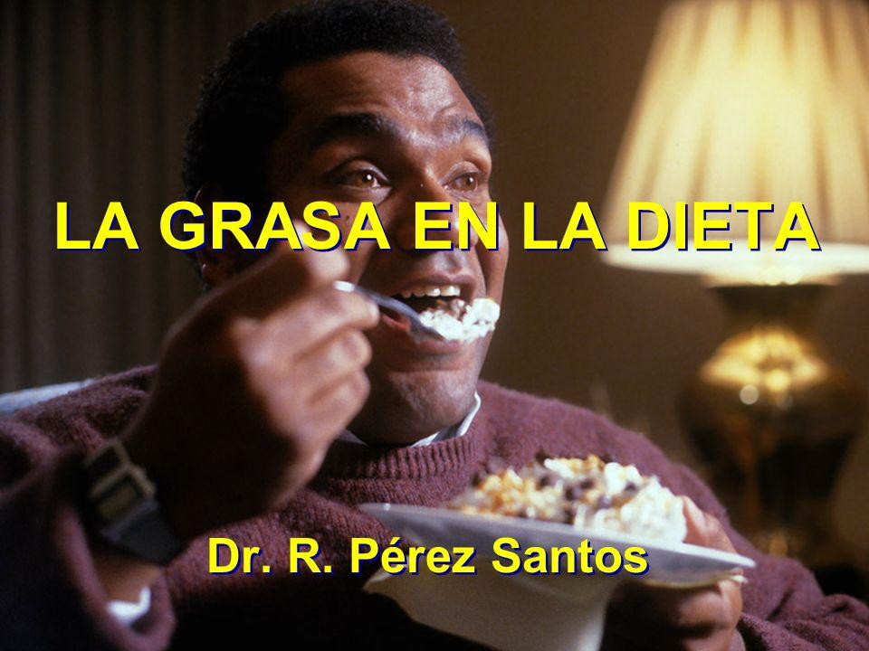 LA GRASA EN LA DIETA Dr. R. Pérez Santos