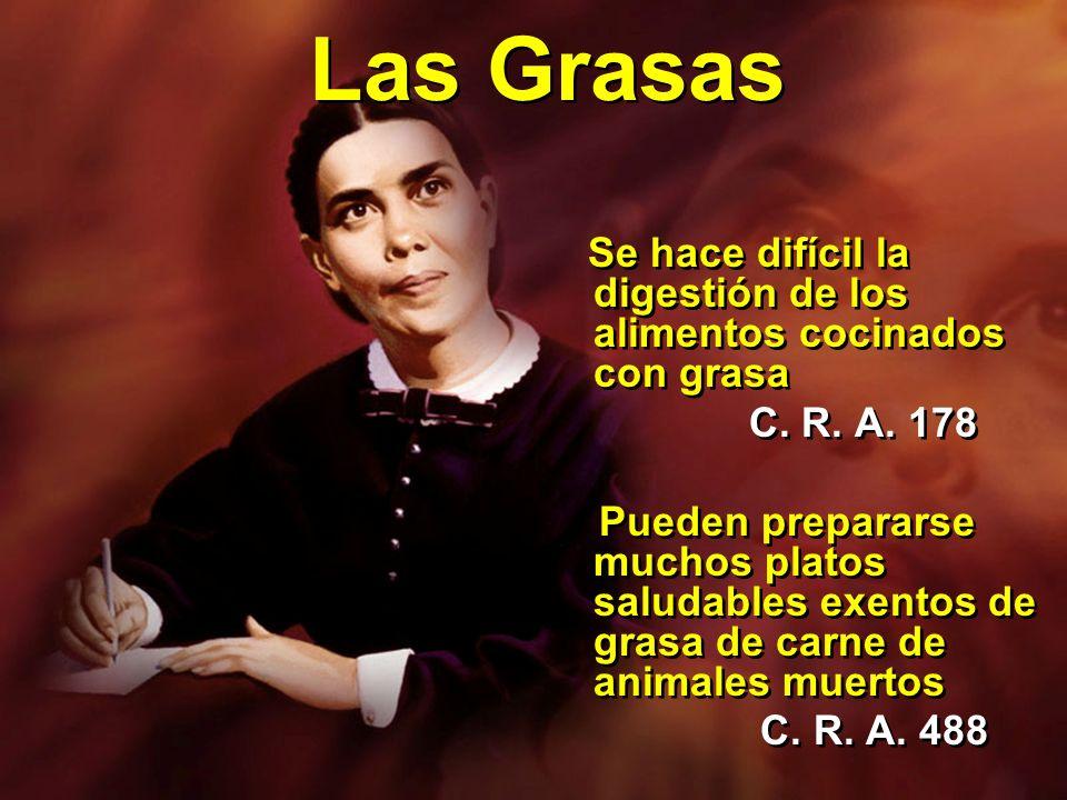 Las Grasas Se hace difícil la digestión de los alimentos cocinados con grasa. C. R. A. 178.