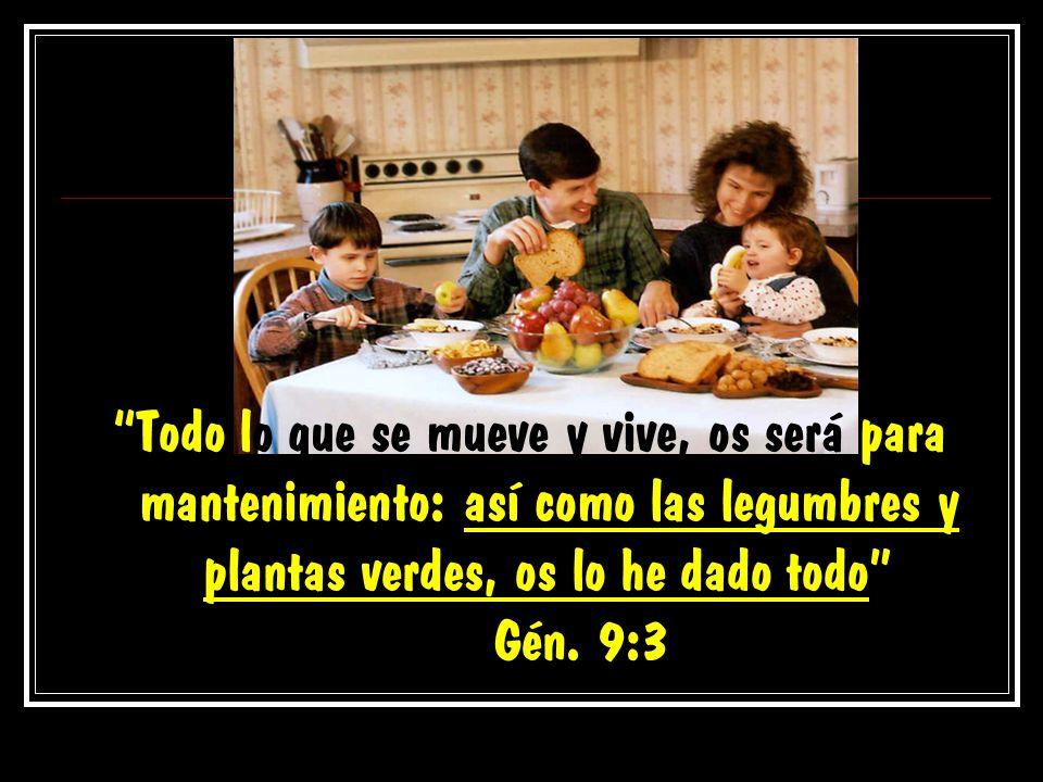 Todo lo que se mueve y vive, os será para mantenimiento: así como las legumbres y plantas verdes, os lo he dado todo Gén.