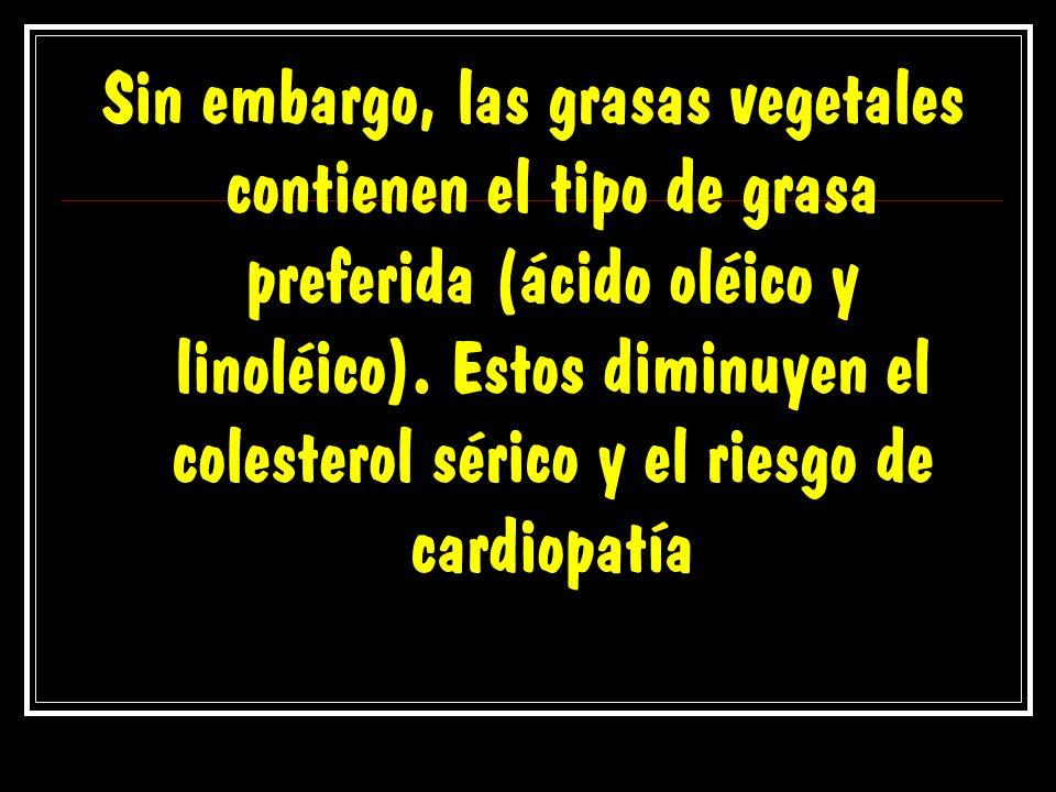 Sin embargo, las grasas vegetales contienen el tipo de grasa preferida (ácido oléico y linoléico).