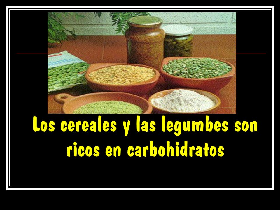 Los cereales y las legumbes son ricos en carbohidratos