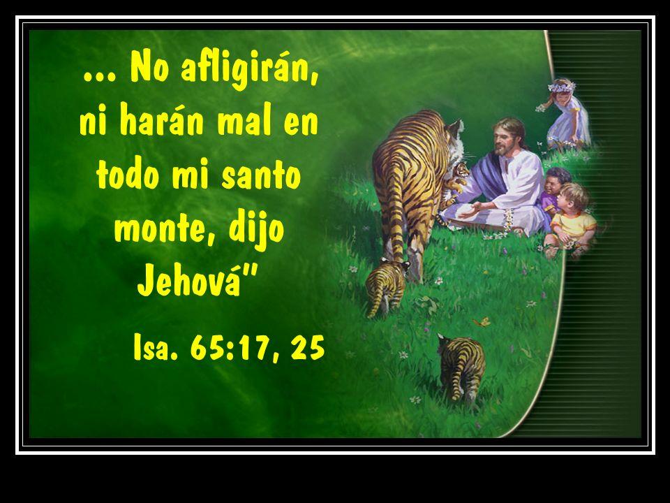 ... No afligirán, ni harán mal en todo mi santo monte, dijo Jehová