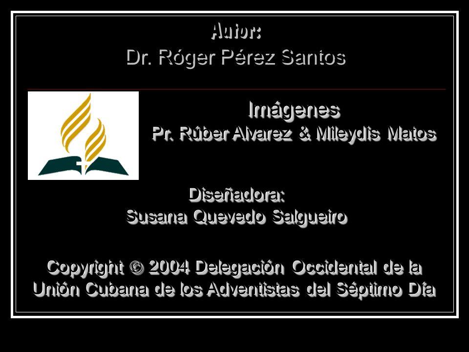 Autor: Dr. Róger Pérez Santos Imágenes