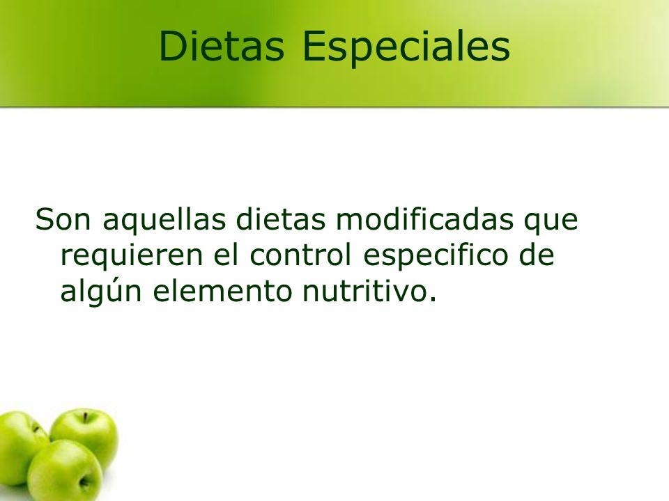 Dietas Especiales Son aquellas dietas modificadas que requieren el control especifico de algún elemento nutritivo.