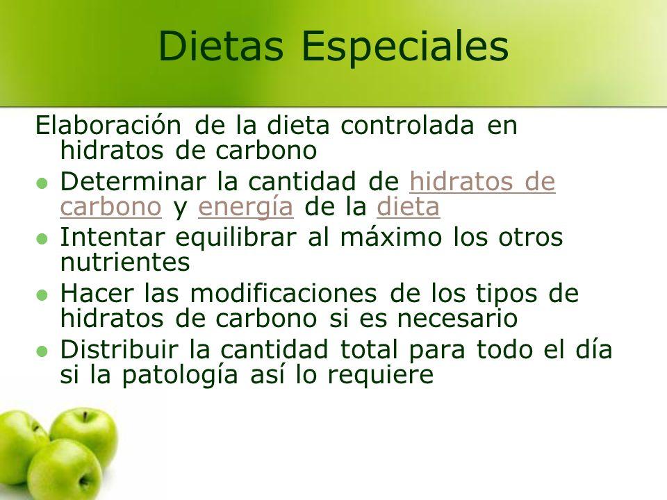 Dietas Especiales Elaboración de la dieta controlada en hidratos de carbono. Determinar la cantidad de hidratos de carbono y energía de la dieta.