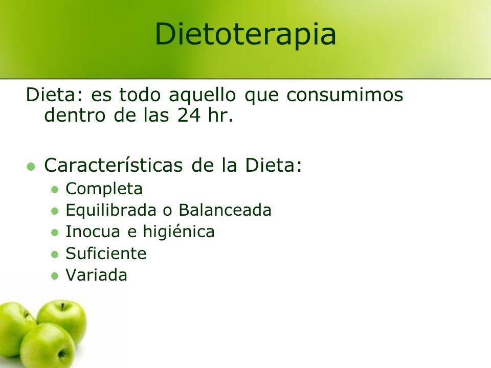 Dietoterapia Dieta: es todo aquello que consumimos dentro de las 24 hr. Características de la Dieta: