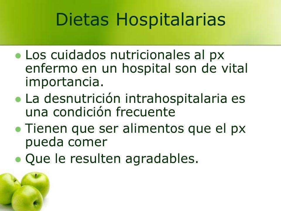 Dietas Hospitalarias Los cuidados nutricionales al px enfermo en un hospital son de vital importancia.