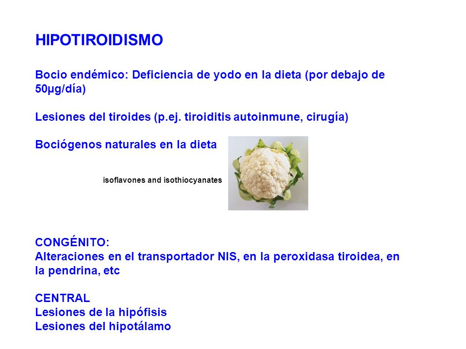 HIPOTIROIDISMO Bocio endémico: Deficiencia de yodo en la dieta (por debajo de 50µg/día) Lesiones del tiroides (p.ej. tiroiditis autoinmune, cirugía)