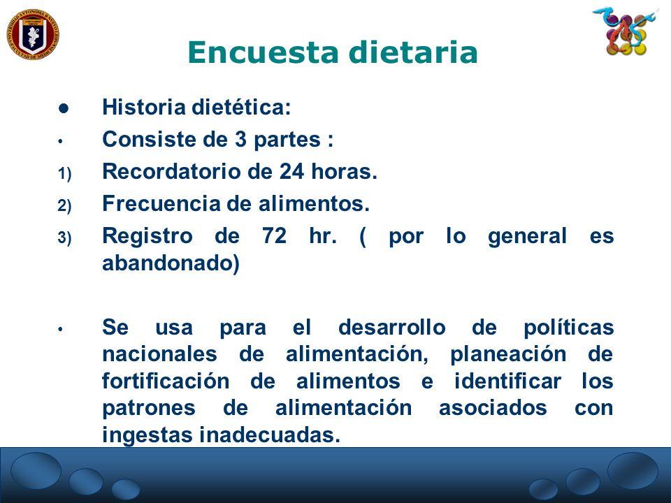 Encuesta dietaria Historia dietética: Consiste de 3 partes :