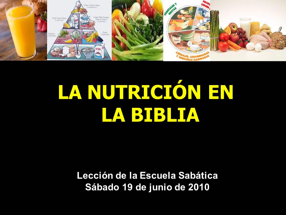 LA NUTRICIÓN EN LA BIBLIA Lección de la Escuela Sabática