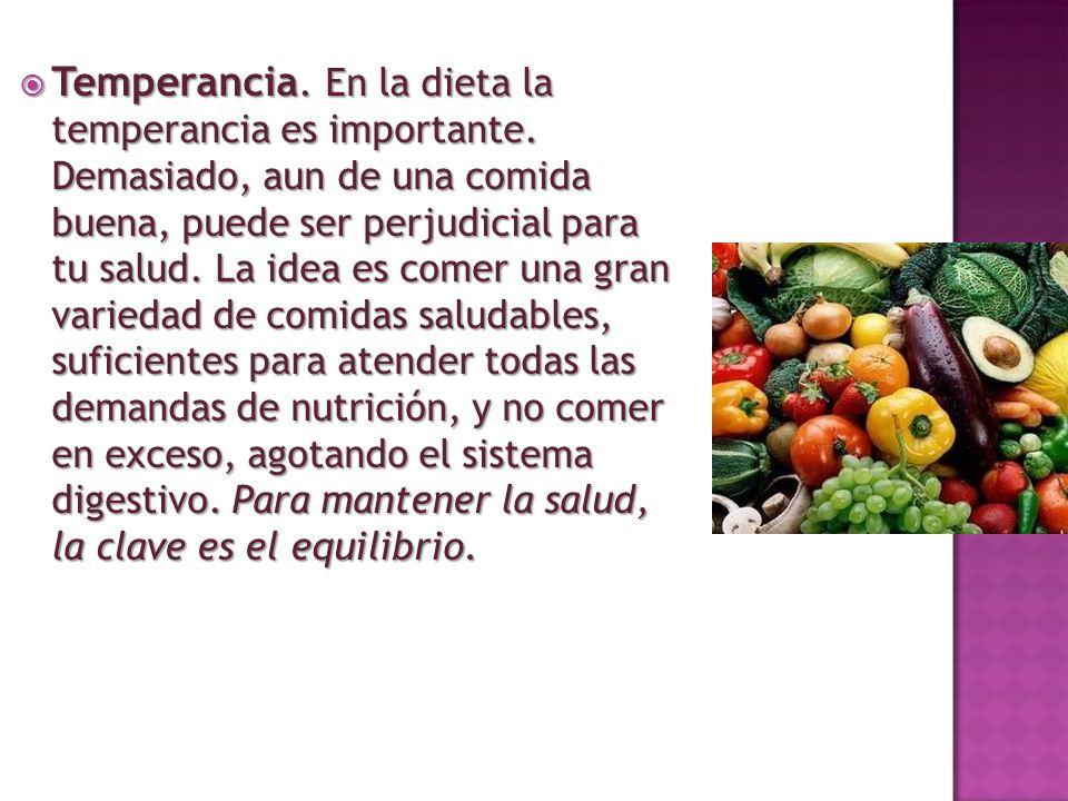 Temperancia. En la dieta la temperancia es importante