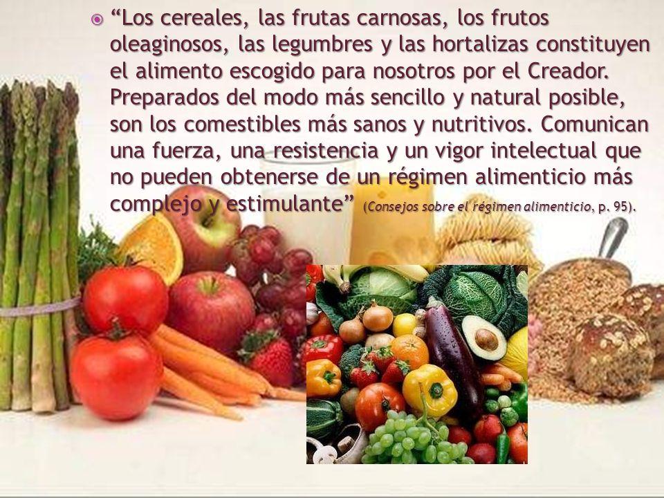 Los cereales, las frutas carnosas, los frutos oleaginosos, las legumbres y las hortalizas constituyen el alimento escogido para nosotros por el Creador.
