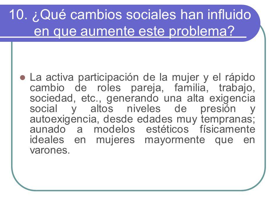 10. ¿Qué cambios sociales han influido en que aumente este problema
