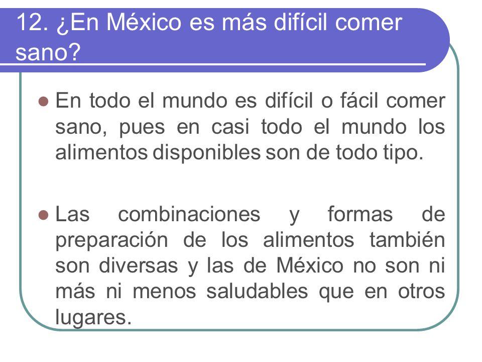 12. ¿En México es más difícil comer sano