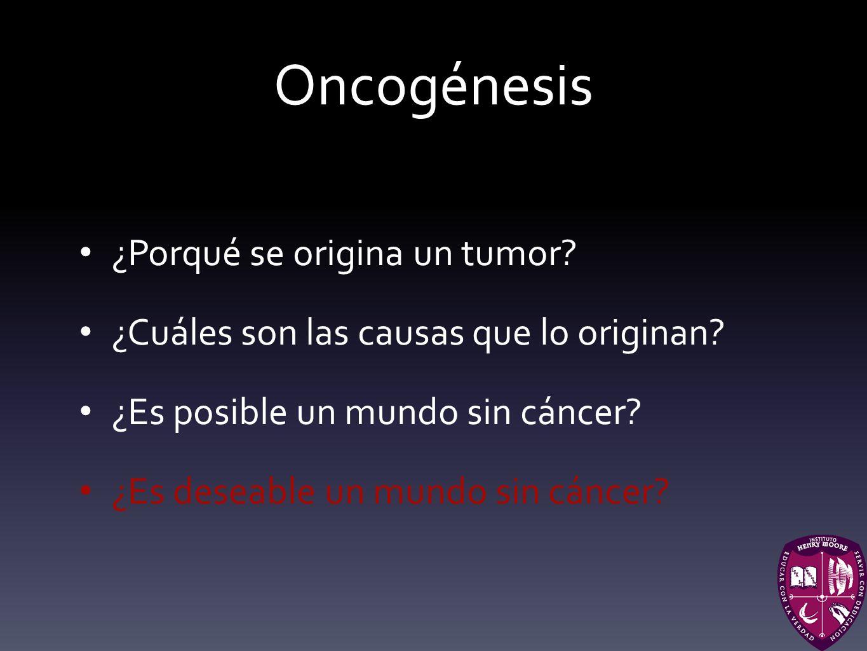 Oncogénesis ¿Porqué se origina un tumor