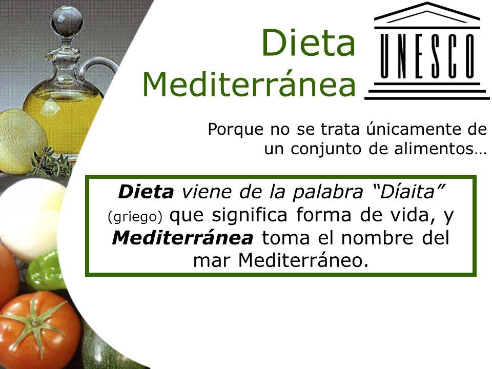Dieta Mediterránea Porque no se trata únicamente de un conjunto de alimentos…
