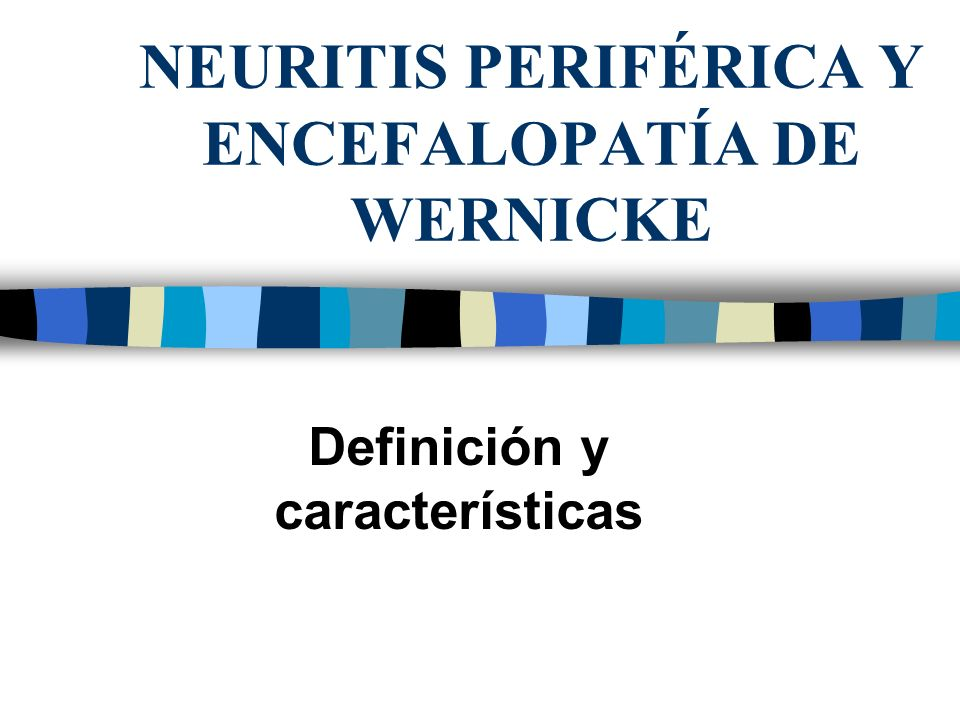 NEURITIS PERIFÉRICA Y ENCEFALOPATÍA DE WERNICKE