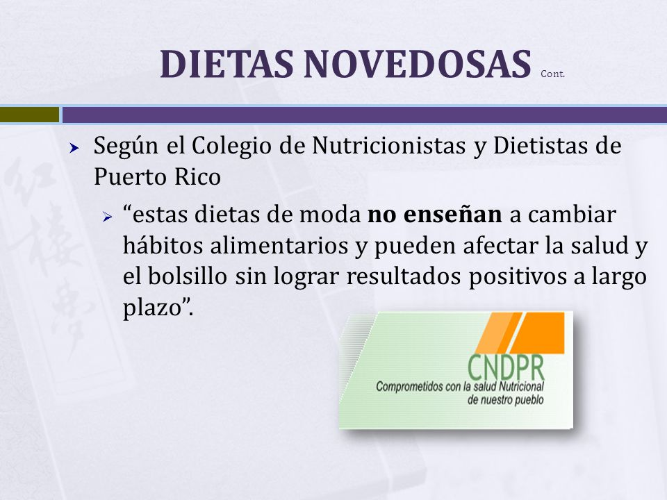 DIETAS NOVEDOSAS Cont. Según el Colegio de Nutricionistas y Dietistas de Puerto Rico.
