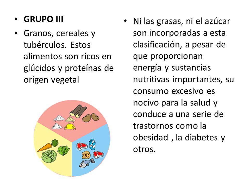 GRUPO III Granos, cereales y tubérculos. Estos alimentos son ricos en glúcidos y proteínas de origen vegetal.