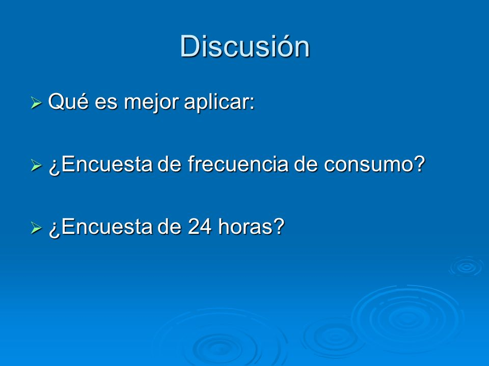 Discusión Qué es mejor aplicar: ¿Encuesta de frecuencia de consumo