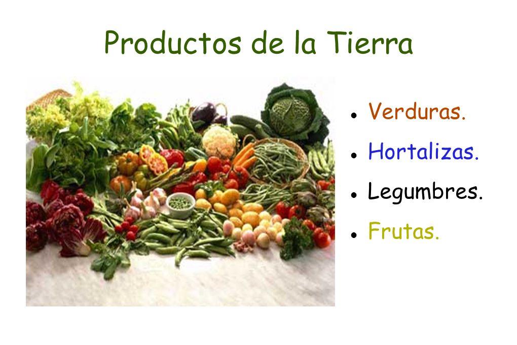 Productos de la Tierra Verduras. Hortalizas. Legumbres. Frutas.