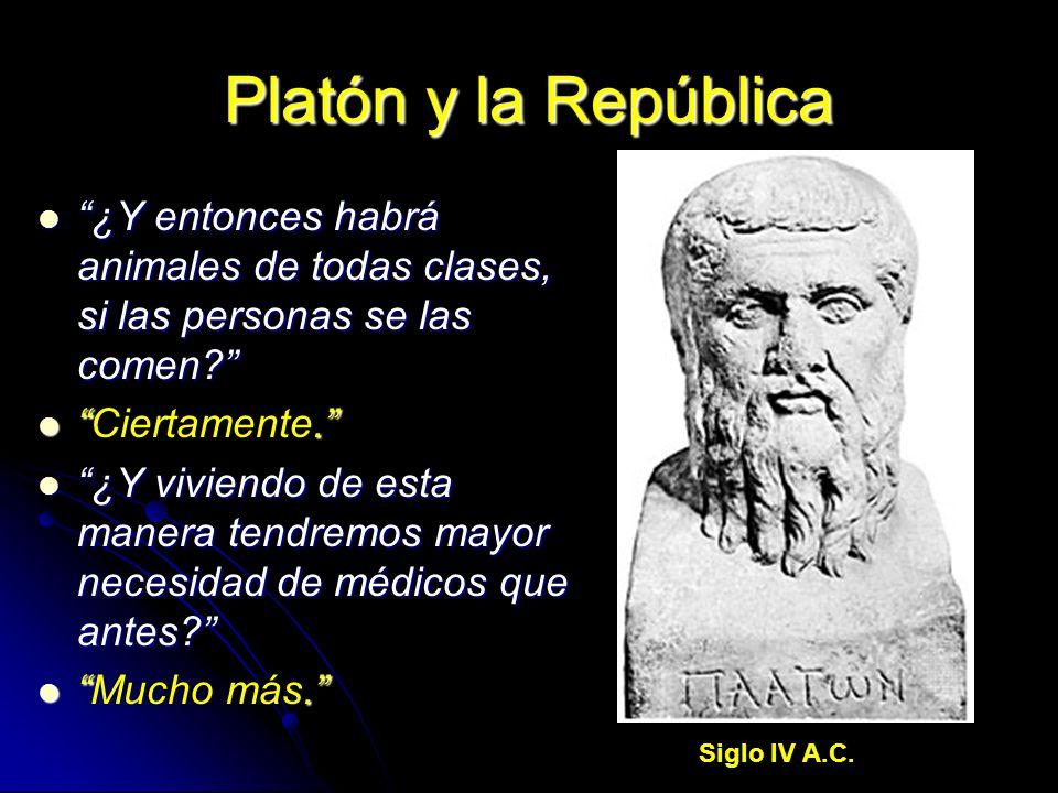 Platón y la República ¿Y entonces habrá animales de todas clases, si las personas se las comen Ciertamente.