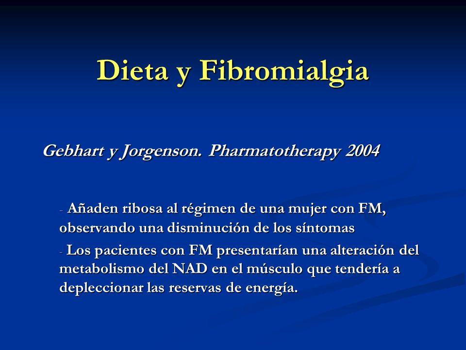 Dieta y Fibromialgia Gebhart y Jorgenson. Pharmatotherapy 2004