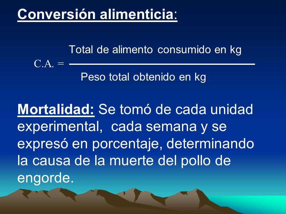 Conversión alimenticia: Total de alimento consumido en kg C. A. =