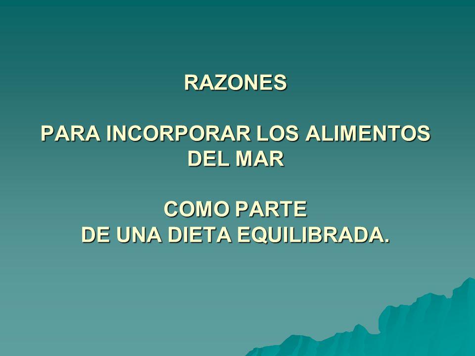 RAZONES PARA INCORPORAR LOS ALIMENTOS DEL MAR COMO PARTE DE UNA DIETA EQUILIBRADA.