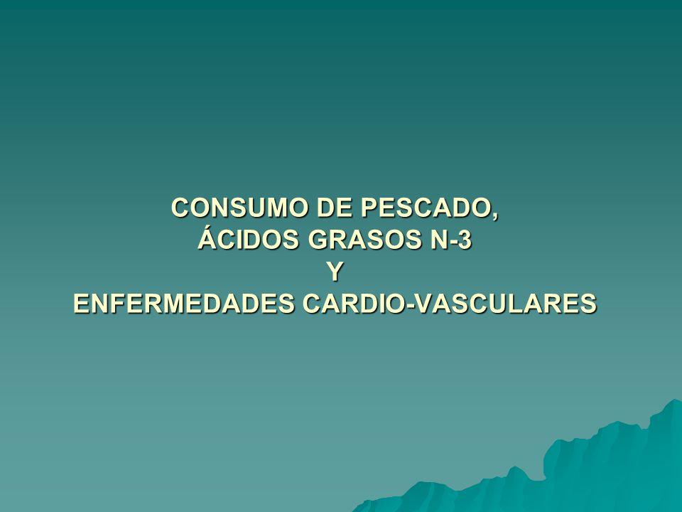 CONSUMO DE PESCADO, ÁCIDOS GRASOS N-3 Y ENFERMEDADES CARDIO-VASCULARES