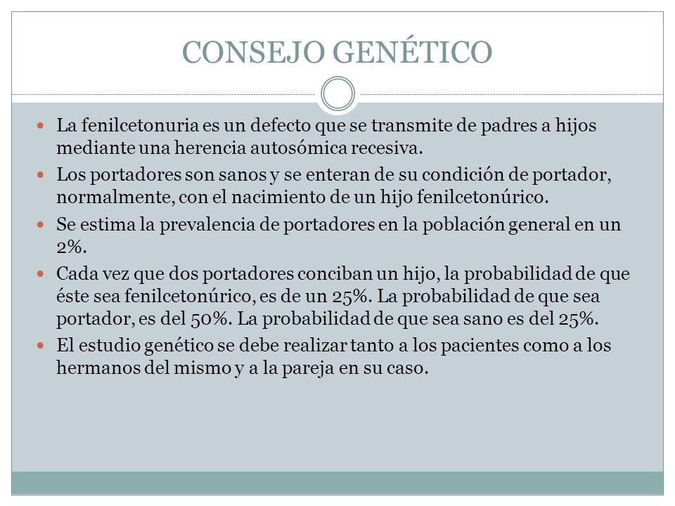 CONSEJO GENÉTICO La fenilcetonuria es un defecto que se transmite de padres a hijos mediante una herencia autosómica recesiva.
