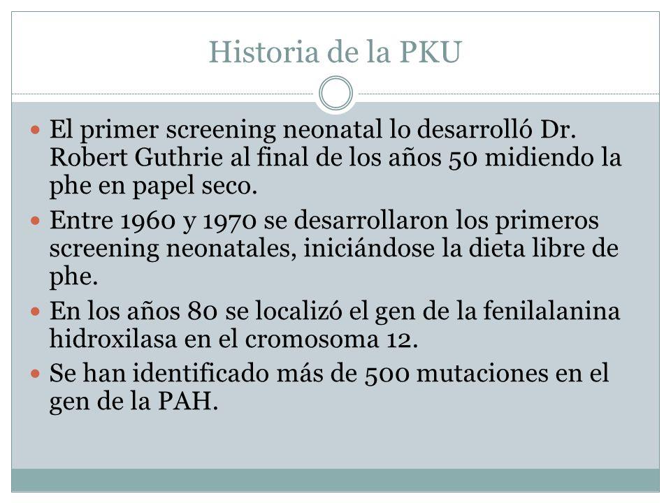 Historia de la PKU El primer screening neonatal lo desarrolló Dr. Robert Guthrie al final de los años 50 midiendo la phe en papel seco.