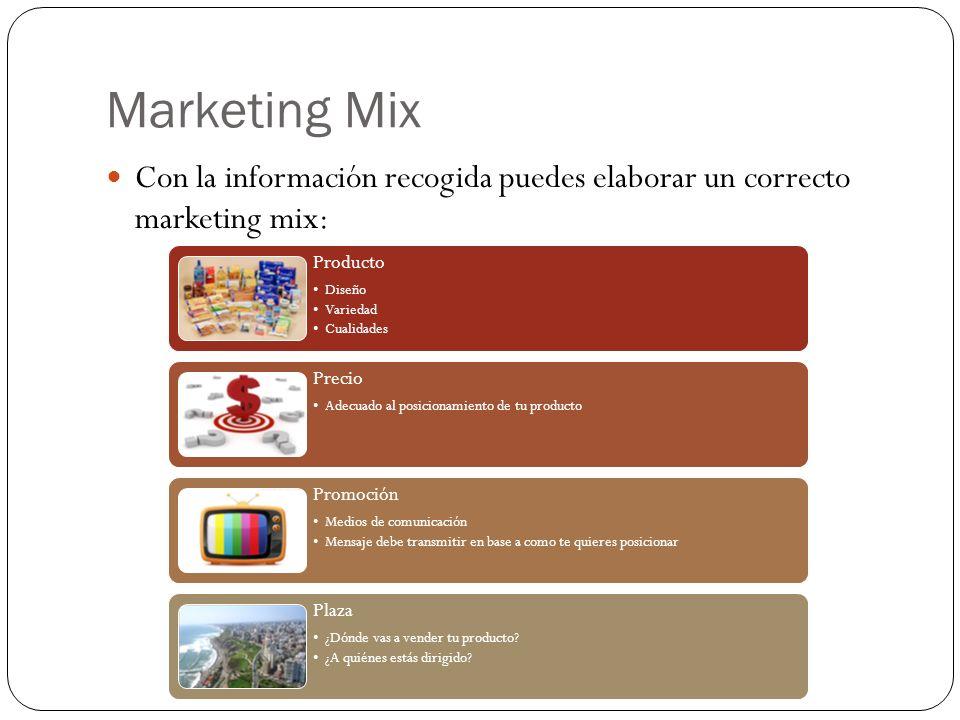 Marketing Mix Con la información recogida puedes elaborar un correcto marketing mix: Producto. Diseño.