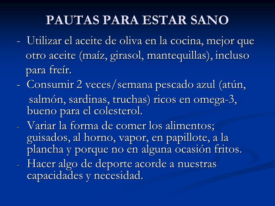 PAUTAS PARA ESTAR SANO- Utilizar el aceite de oliva en la cocina, mejor que. otro aceite (maíz, girasol, mantequillas), incluso.