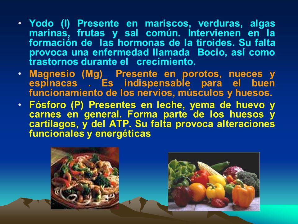 Yodo (I) Presente en mariscos, verduras, algas marinas, frutas y sal común. Intervienen en la formación de las hormonas de la tiroides. Su falta provoca una enfermedad llamada Bocio, así como trastornos durante el crecimiento.