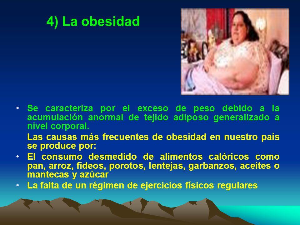 4) La obesidad Se caracteriza por el exceso de peso debido a la acumulación anormal de tejido adiposo generalizado a nivel corporal.