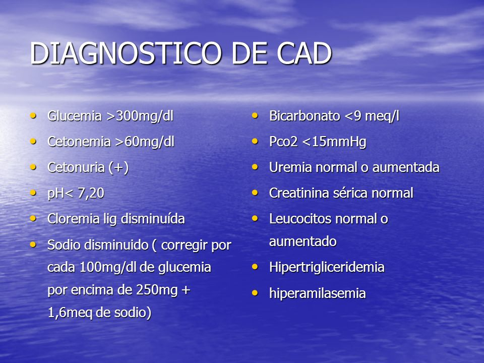 DIAGNOSTICO DE CAD Glucemia >300mg/dl Cetonemia >60mg/dl