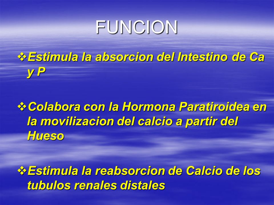 FUNCION Estimula la absorcion del Intestino de Ca y P
