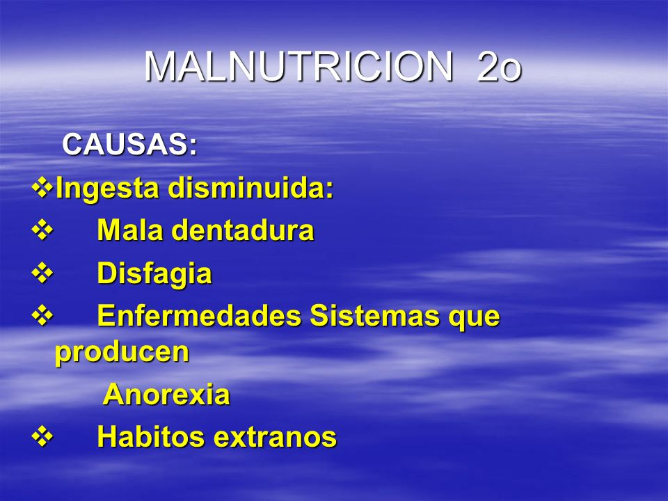 MALNUTRICION 2o CAUSAS: Ingesta disminuida: Mala dentadura Disfagia