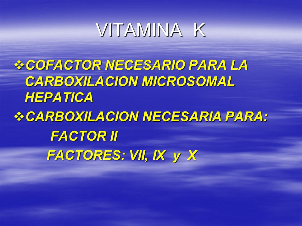 VITAMINA K COFACTOR NECESARIO PARA LA CARBOXILACION MICROSOMAL HEPATICA. CARBOXILACION NECESARIA PARA: