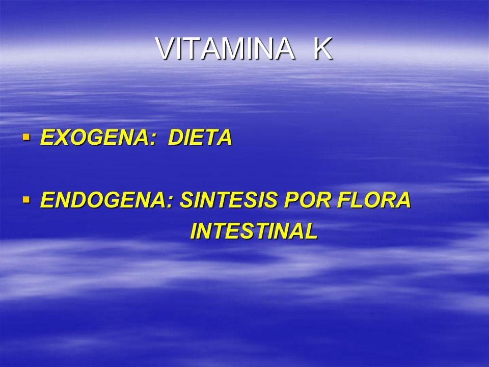 VITAMINA K EXOGENA: DIETA ENDOGENA: SINTESIS POR FLORA INTESTINAL